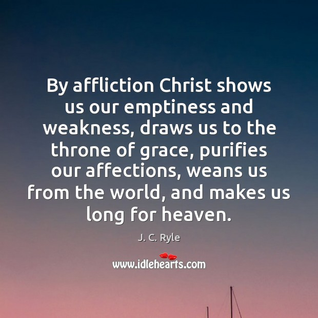 By affliction Christ shows us our emptiness and weakness, draws us to Image