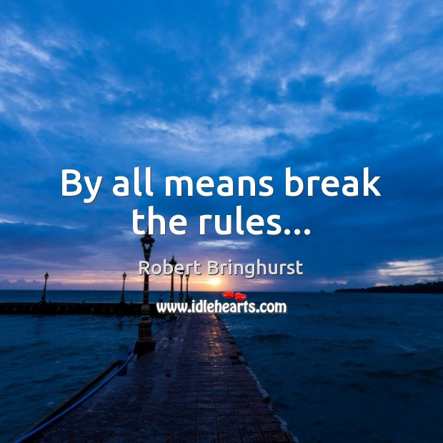 By all means break the rules… Robert Bringhurst Picture Quote