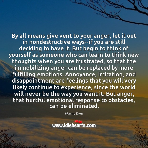 Image, By all means give vent to your anger, let it out in