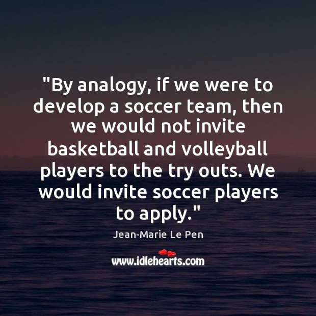 """""""By analogy, if we were to develop a soccer team, then we Soccer Quotes Image"""