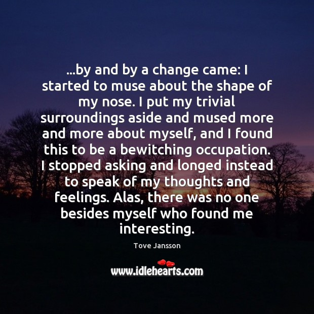 …by and by a change came: I started to muse about the Tove Jansson Picture Quote