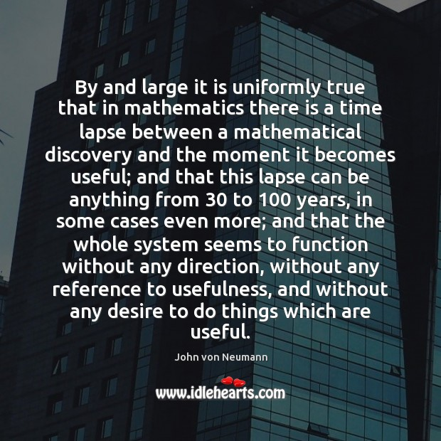 By and large it is uniformly true that in mathematics there is John von Neumann Picture Quote