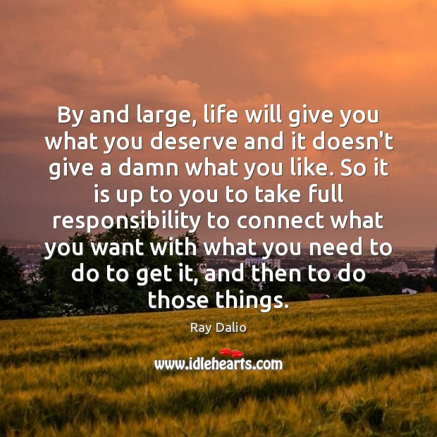 By and large, life will give you what you deserve and it Image