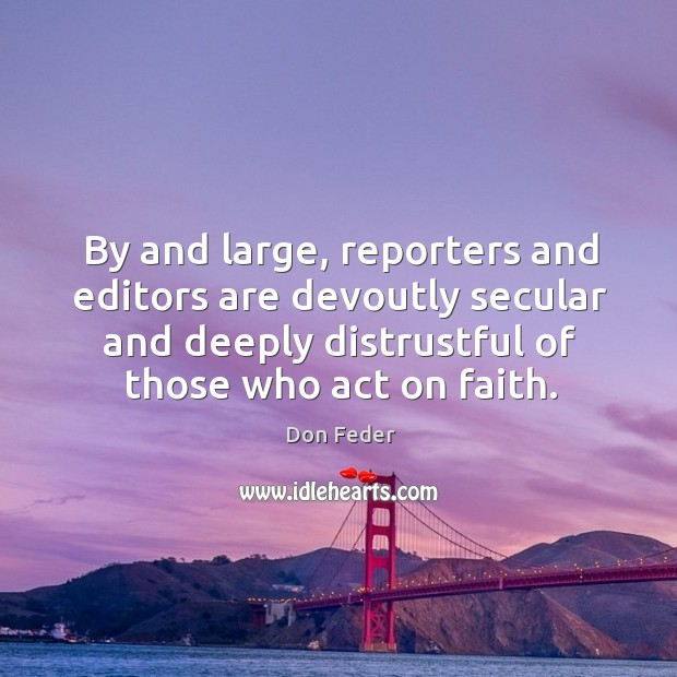 Image, By and large, reporters and editors are devoutly secular and deeply distrustful