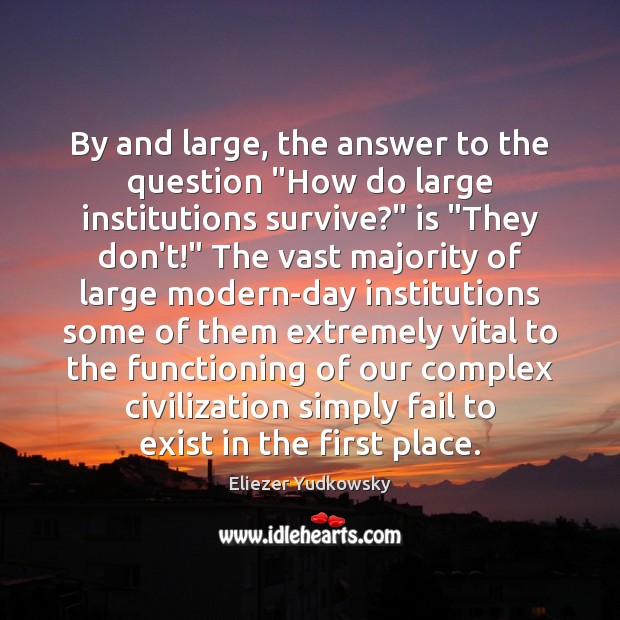 """By and large, the answer to the question """"How do large institutions Eliezer Yudkowsky Picture Quote"""