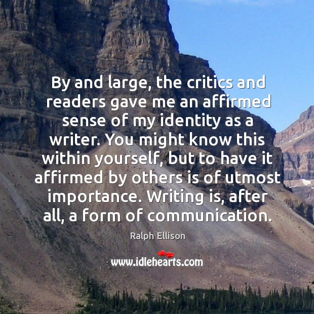 By and large, the critics and readers gave me an affirmed sense of my identity as a writer. Image