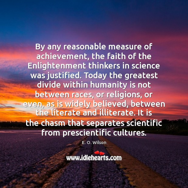 By any reasonable measure of achievement, the faith of the Enlightenment thinkers E. O. Wilson Picture Quote