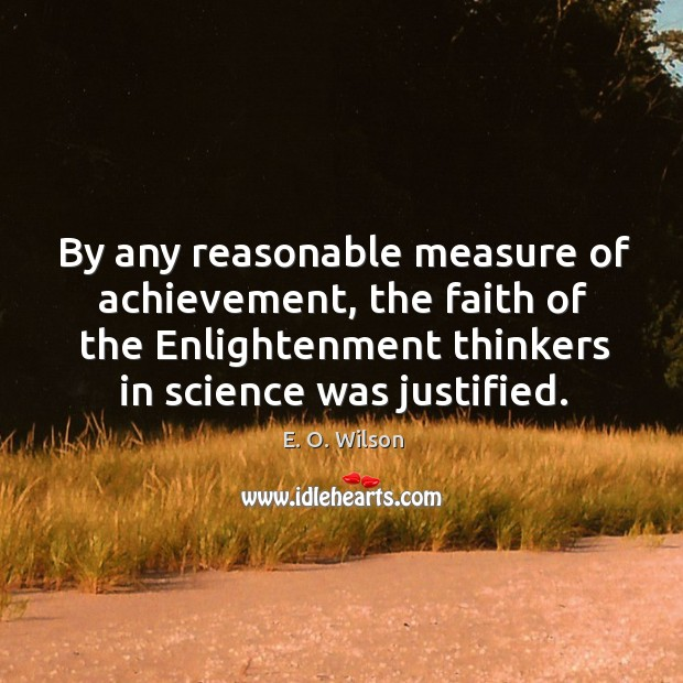 Image, By any reasonable measure of achievement, the faith of the enlightenment thinkers in science was justified.