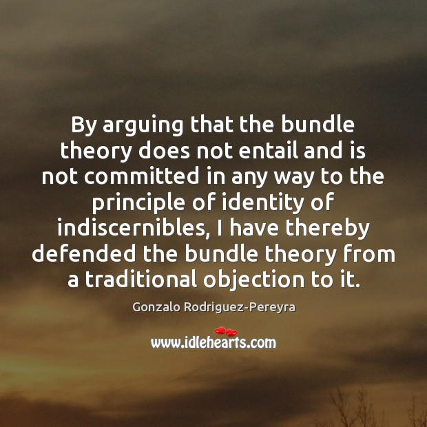 By arguing that the bundle theory does not entail and is not Gonzalo Rodriguez-Pereyra Picture Quote