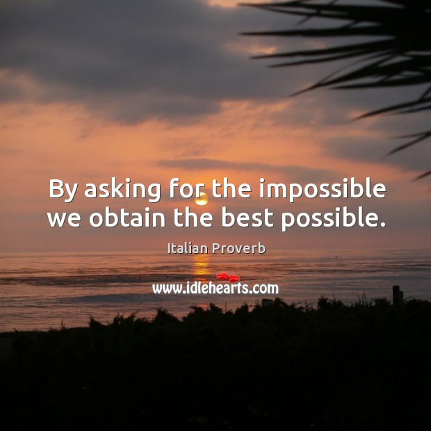 Image, By asking for the impossible we obtain the best possible.