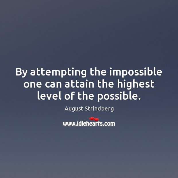 Image, By attempting the impossible one can attain the highest level of the possible.