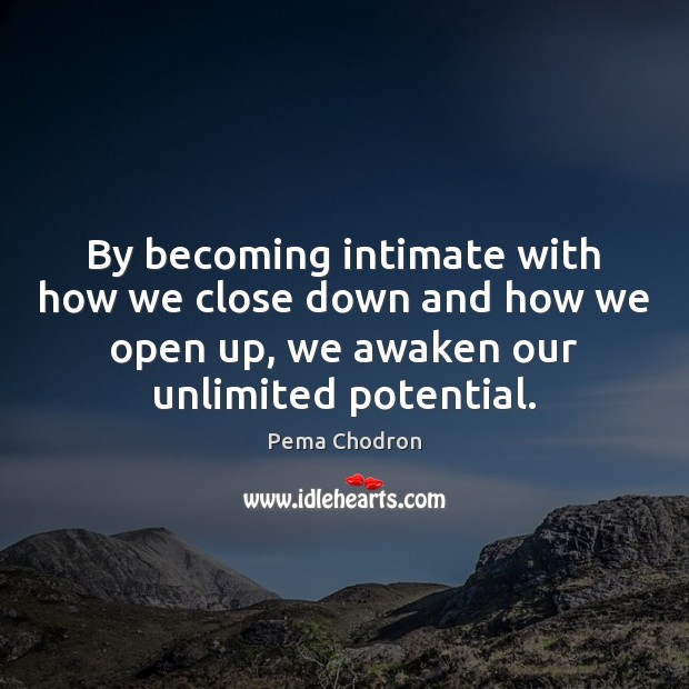 Image, By becoming intimate with how we close down and how we open