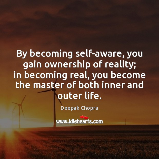 Image, By becoming self-aware, you gain ownership of reality; in becoming real, you