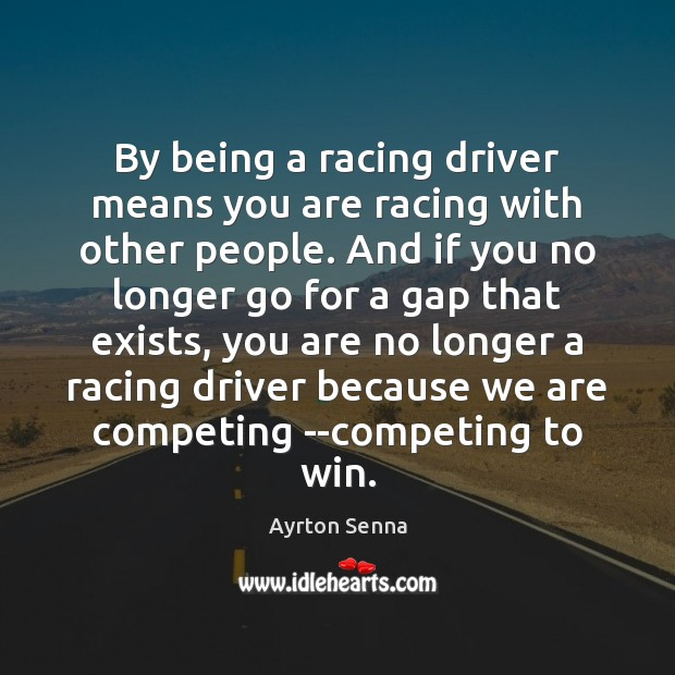 By being a racing driver means you are racing with other people. Image