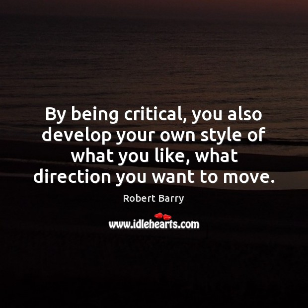 By being critical, you also develop your own style of what you Image