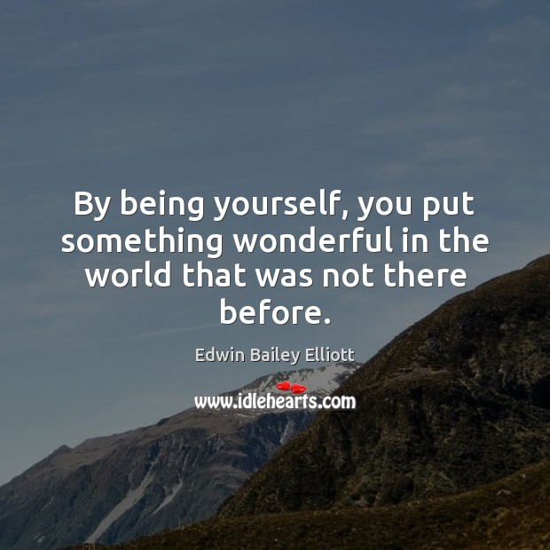 Image, By being yourself, you put something wonderful in the world that was not there before.