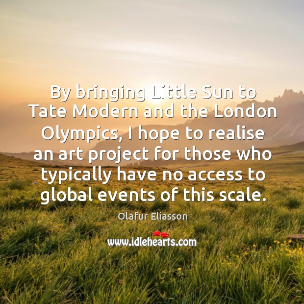 Image, By bringing Little Sun to Tate Modern and the London Olympics, I