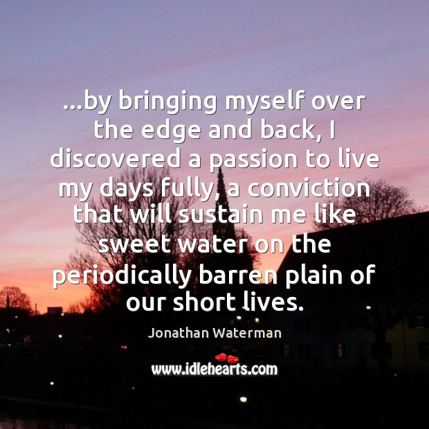 …by bringing myself over the edge and back, I discovered a passion Image