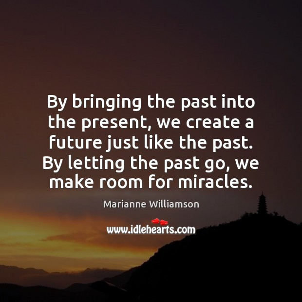 Image, By bringing the past into the present, we create a future just