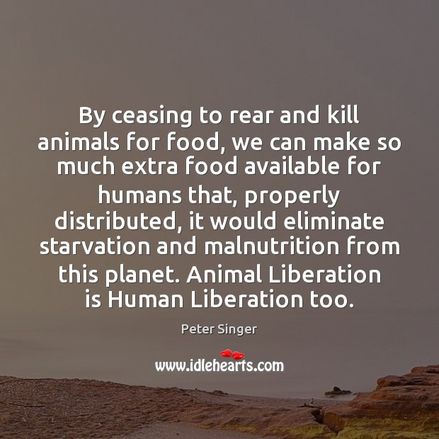 Image, By ceasing to rear and kill animals for food, we can make