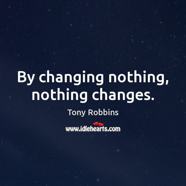 Image, By changing nothing, nothing changes.