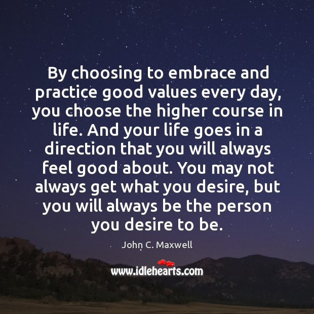 Image, By choosing to embrace and practice good values every day, you choose