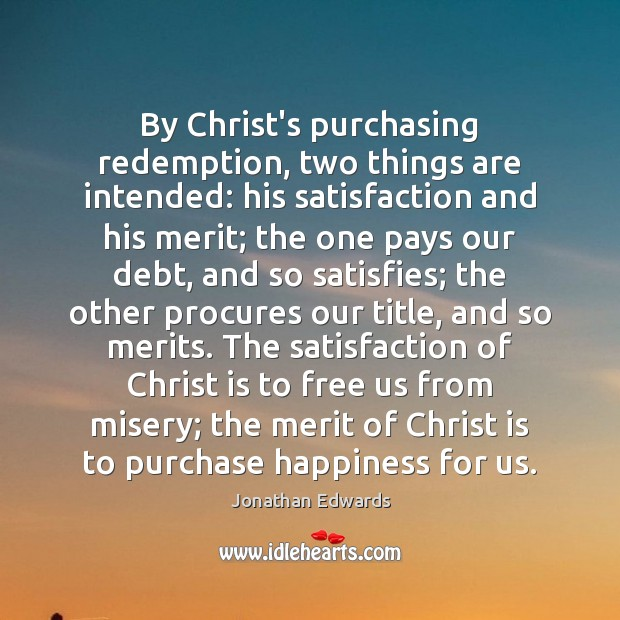 Image, By Christ's purchasing redemption, two things are intended: his satisfaction and his