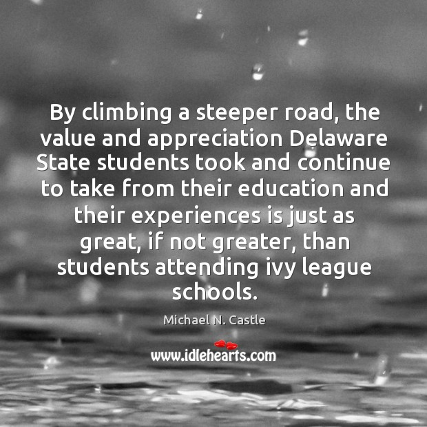 Image, By climbing a steeper road, the value and appreciation delaware state students took and