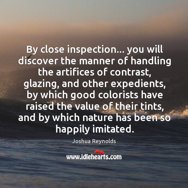 By close inspection… you will discover the manner of handling the artifices Joshua Reynolds Picture Quote
