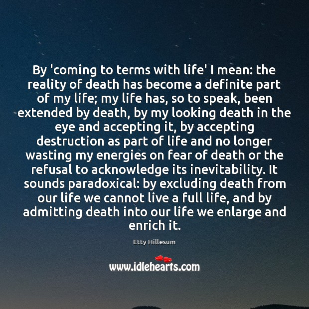 By 'coming to terms with life' I mean: the reality of death Etty Hillesum Picture Quote