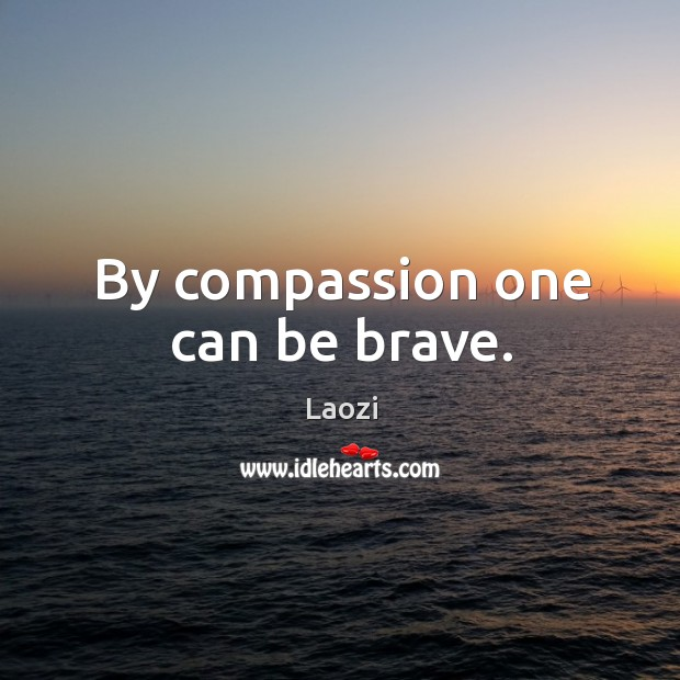 Image, By compassion one can be brave.