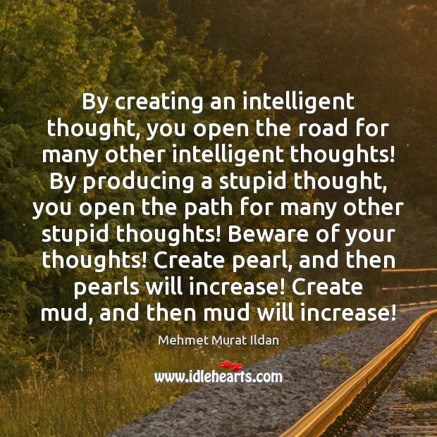 By creating an intelligent thought, you open the road for many other Image