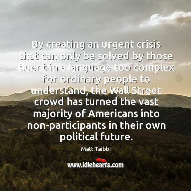 By creating an urgent crisis that can only be solved by those Image