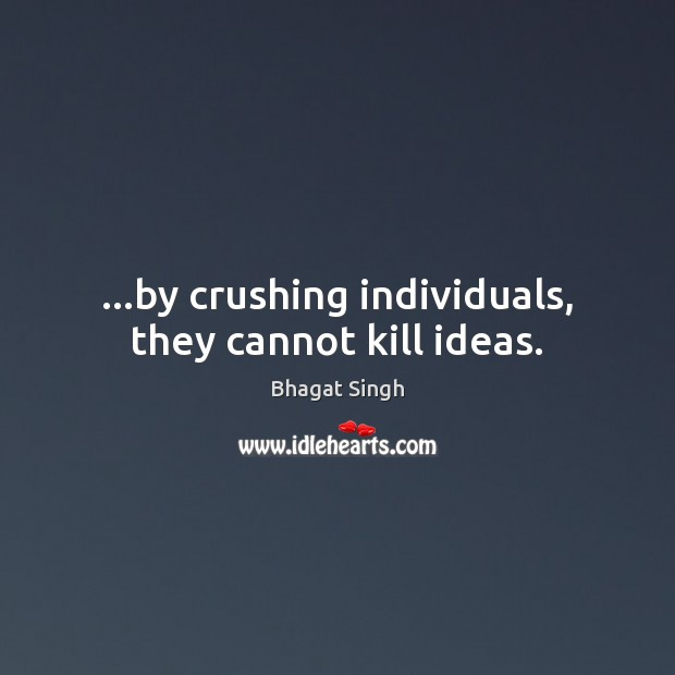 Image, …by crushing individuals, they cannot kill ideas.
