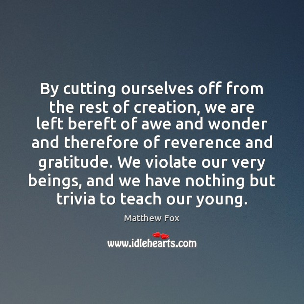 Image, By cutting ourselves off from the rest of creation, we are left