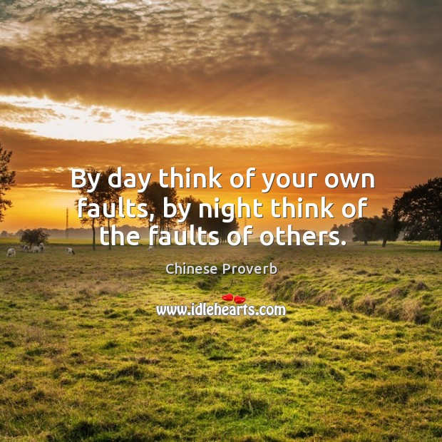 Image, By day think of your own faults, by night think of the faults of others.