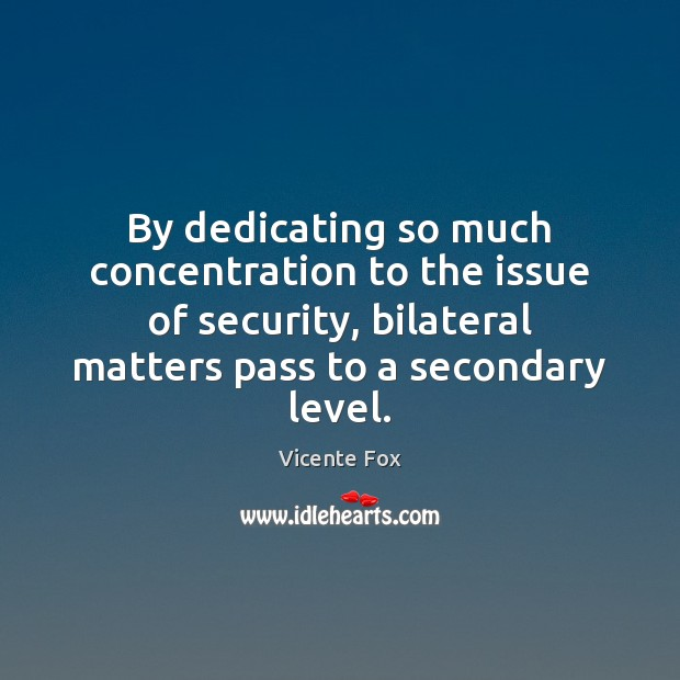 By dedicating so much concentration to the issue of security, bilateral matters Image