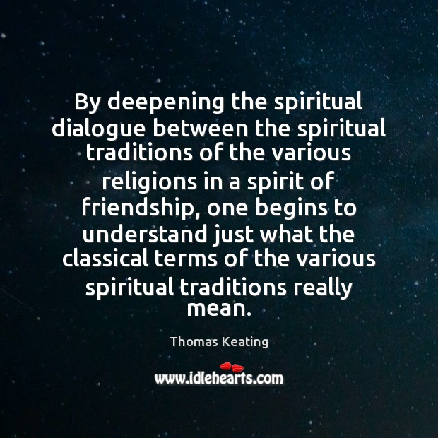 By deepening the spiritual dialogue between the spiritual traditions of the various Thomas Keating Picture Quote