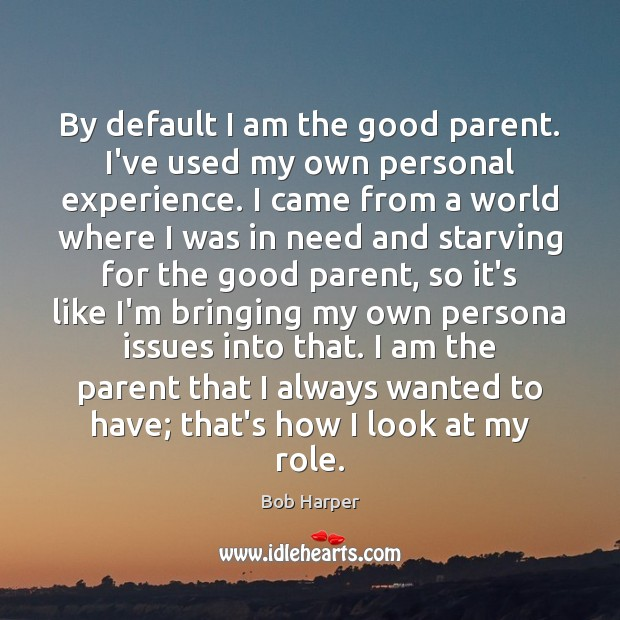 By default I am the good parent. I've used my own personal Bob Harper Picture Quote