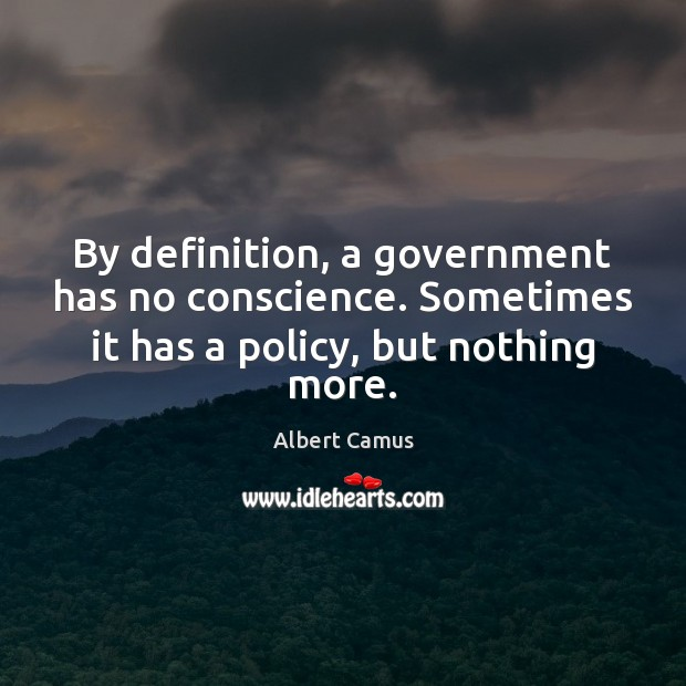 By definition, a government has no conscience. Sometimes it has a policy, Image