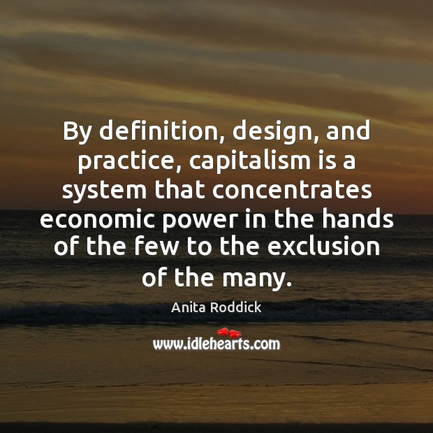 By definition, design, and practice, capitalism is a system that concentrates economic Image