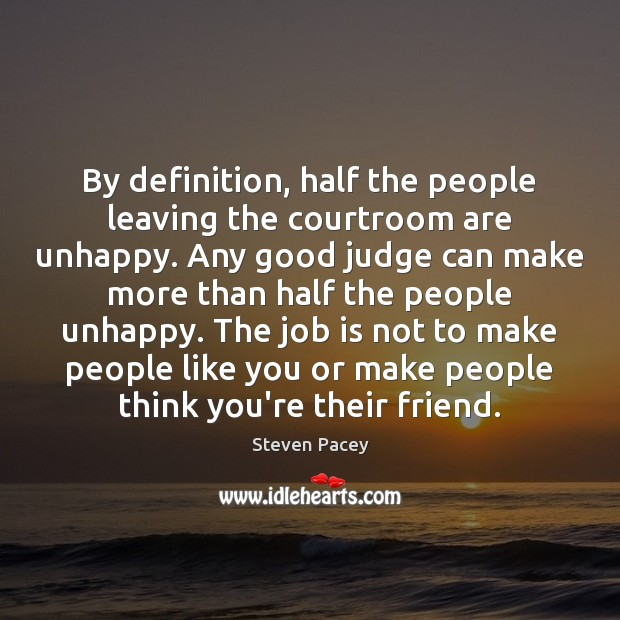 By definition, half the people leaving the courtroom are unhappy. Any good Image