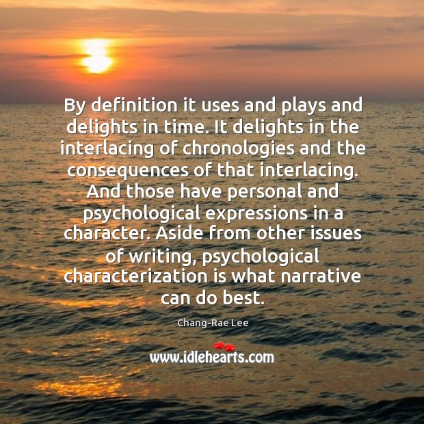 By definition it uses and plays and delights in time. It delights Image