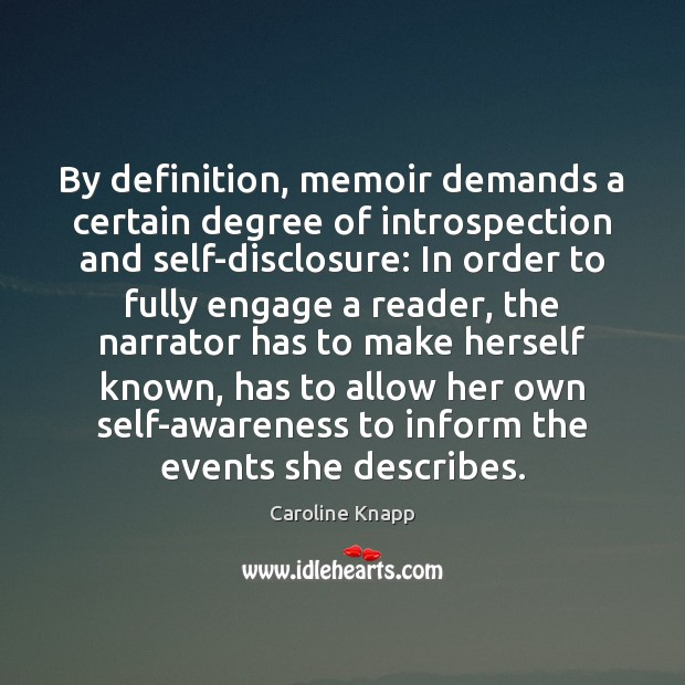 By definition, memoir demands a certain degree of introspection and self-disclosure: In Caroline Knapp Picture Quote