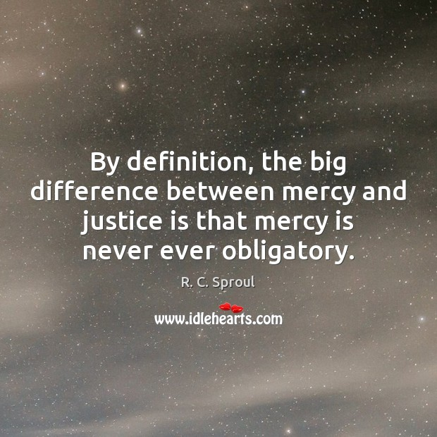 By definition, the big difference between mercy and justice is that mercy Justice Quotes Image