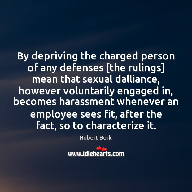 By depriving the charged person of any defenses [the rulings] mean that Image