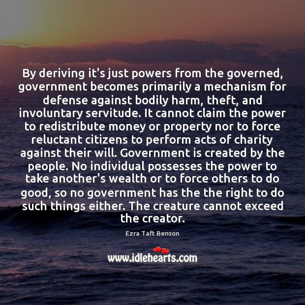 By deriving it's just powers from the governed, government becomes primarily a Image