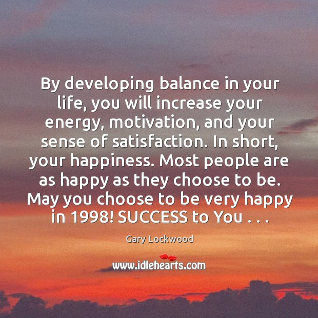 By developing balance in your life, you will increase your energy, motivation, Image