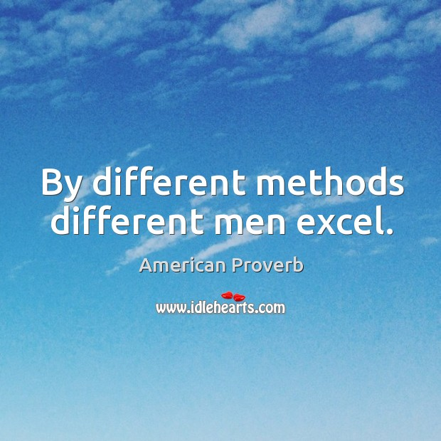 Image, By different methods different men excel.