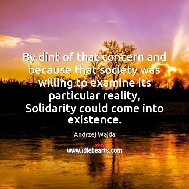 By dint of that concern and because that society was willing to Andrzej Wajda Picture Quote